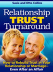 Relationship Trust Turnaround: How to Rebuild Trust in Your Relationship or Marriage - Even After An Affair